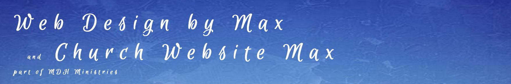 Web Design by Max and Church Website Max,  part of MDH Ministries